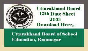 Uttarakhand Board 12th Date Sheet 2021, UK Board 12th Date Sheet 2021, Uttarakhand Board 12th Time table 2021